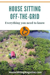 Do you have what it takes to house sit off grid properties? Solar power, rainwater collection, composting toilets? We tell you everything you need to know. #housesittingoffgrid #housesitting #beginninghousesitting #housesittingtips