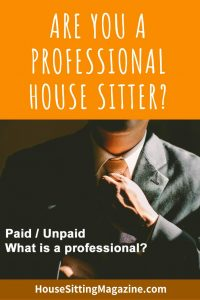 Paid or Unpaid? Are you still a professional house sitter? #housesitting #petsitting #housesittingmagazine