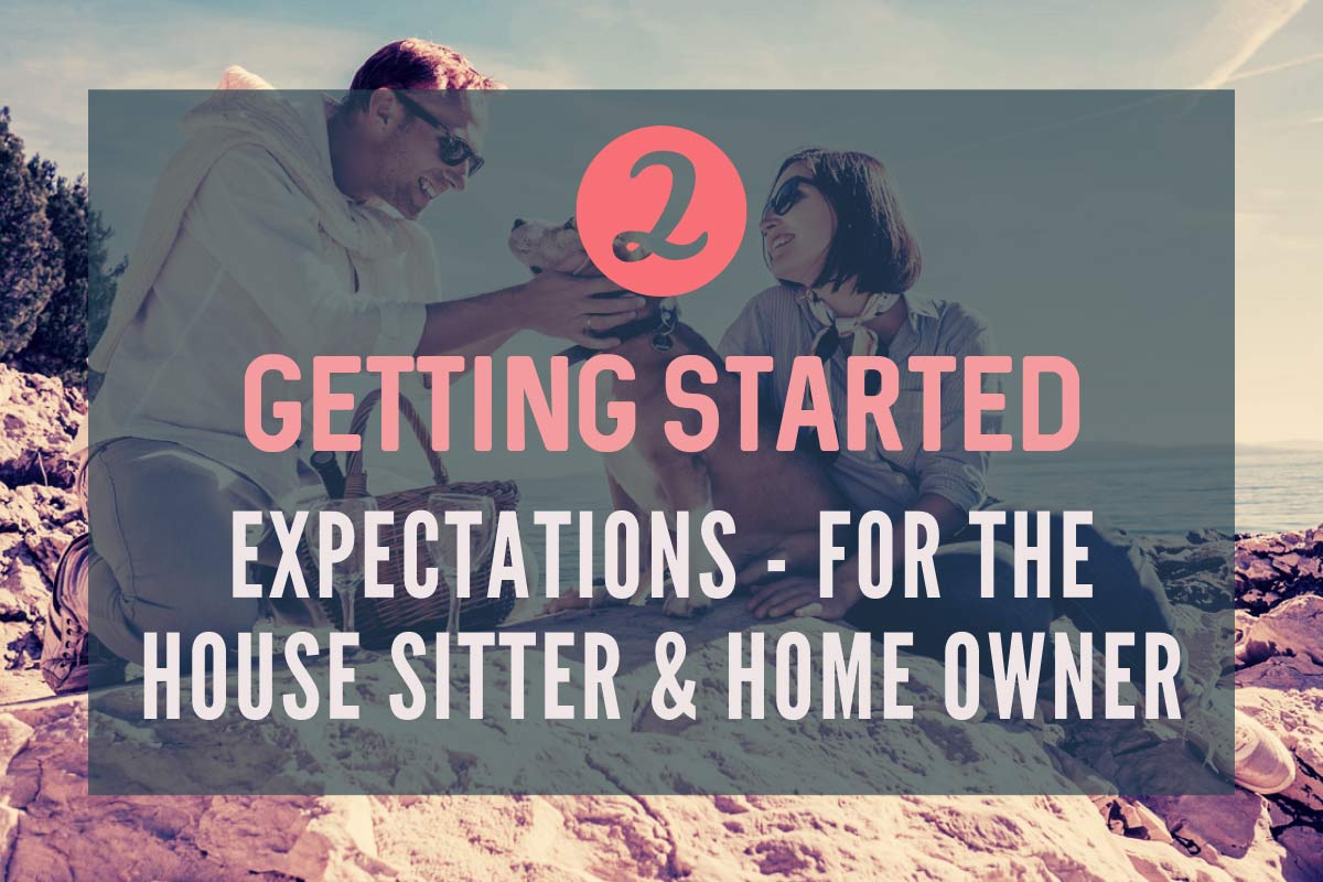 Getting Started - Expectations for the house sitter and home owner