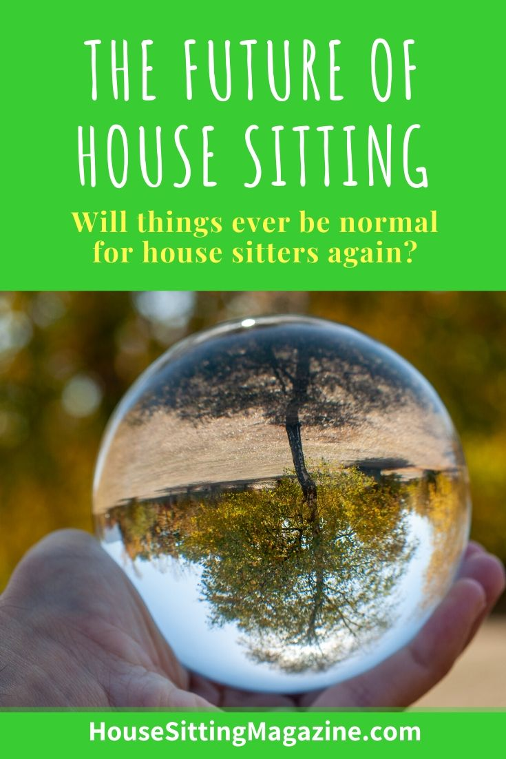 The future of house sits - when the pandemic is over. What will life look like for house sitters? #housesitting